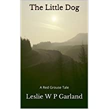 The Little Dog: A story of good and evil, and retribution. (A Red Grouse Tale)