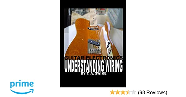 guitar electronics understanding wiring and diagrams: learn step by step  how to completely wire your electric guitar: t  a  swike: 9780615165417: