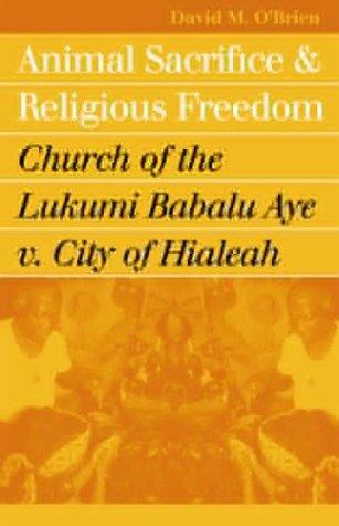 Animal Sacrifice and Religious Freedom: Church of the Lukumi Babalu Aye v. City of - Fl Us Hialeah