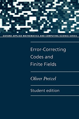 Error-Correcting Codes and Finite Fields. Student Edition (Oxford Applied Mathematics and Computing Science Series) by Oliver Pretzel
