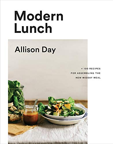 Modern Lunch: +100 Recipes for Assembling the New Midday Meal by Allison Day