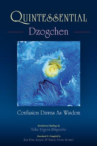 Quintessential Dzogchen: Confusion Dawns as Wisdom