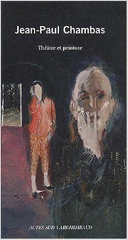 Download Online Jean-Paul Chambas : Théâtre et peinture pdf, epub