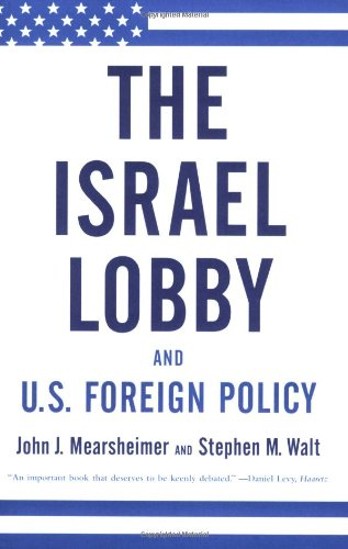 The Israel Lobby and U.S. Foreign Policy - John J. Mearsheimer, Stephen M. Walt
