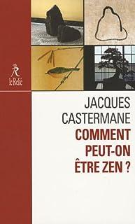 Comment peut-on être zen ?, Castermane, Jacques