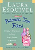 img - for Between Two Fires: Intimate Writings on Life, Love, Food, and Flavor book / textbook / text book