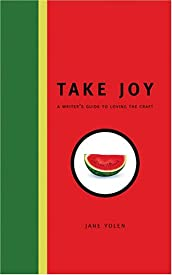 Take Joy: A Writer's Guide to Loving the Craft
