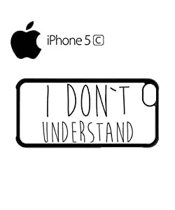 I Do Not Understand Mobile Cell Phone Case Cover iPhone 5c Black