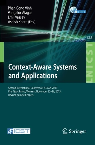 Context-Aware Systems and Applications: Second International Conference, ICCASA 2013, Phu Quoc Island, Vietnam, November 25-26, 2013, Revised Selected ... and Telecommunications Engineering) by Springer