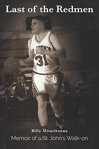 Last of the Redmen: Memoir of a St. John's Basketball Walk-On. (The Best High School Basketball Player)