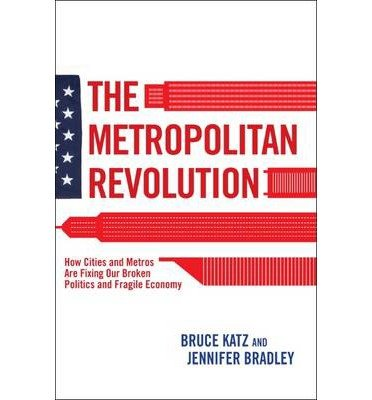 Download The Metropolitan Revolution: How Cities and Metros Are Fixing Our Broken Politics and Fragile Economy (Brookings Focus Book) (Hardback) - Common ebook