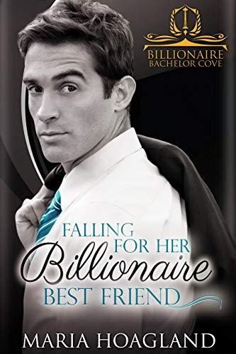 Falling for Her Billionaire Best Friend (Billionaire Bachelor Cove) by [Hoagland, Maria]
