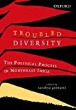 Troubled Diversity : The Political Process in Northeast India, Goswami, Sandhya, 0199453330