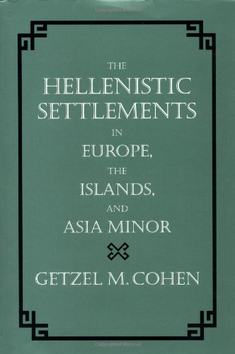 The Hellenistic Settlements in Europe, the Islands, and Asia Minor (Hellenistic Culture and Society)
