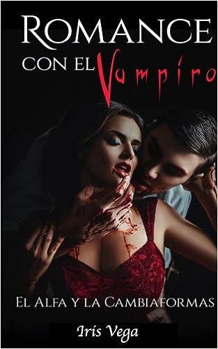 Romance con el Vampiro: El Alfa y La Cambiaformas: Volume 1 Novela Romántica y Erótica en Español: Paranormal o Sobrenatural: Amazon.es: Iris Vega: Libros