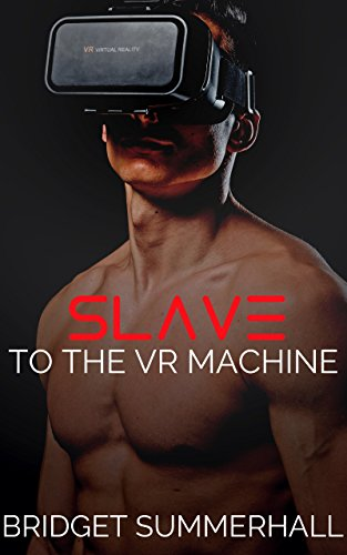 Slave to the VR Machine