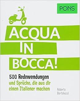 Pons Acqua In Bocca 500 Italienische Redewendungen Und