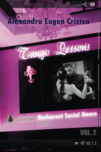 Tango Lessons: The Music And The Dance (Bucharest Social Dance) (Volume 2) By Alexandru Eugen Cristea (2016-03-30)