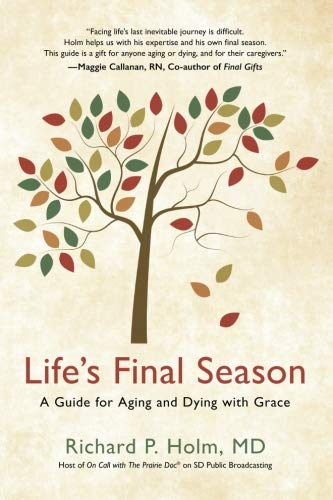 Life's Final Season: A Guide for Aging and Dying with Grace by Richard P. Holm / Healing Words Foundation / Life's Final Season