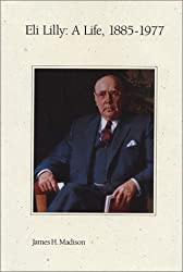 Eli Lilly, a Life, 1885-1977: A Life, 1885-1977