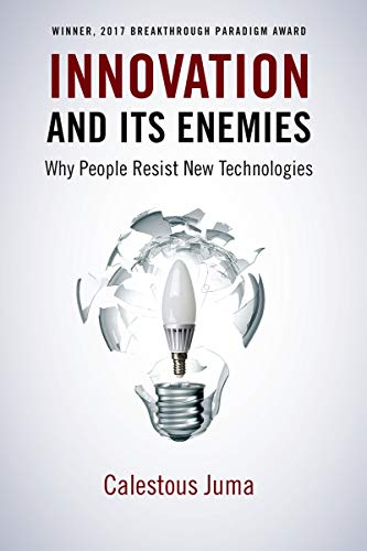 Innovation and Its Enemies: Why People Resist New Technologies
