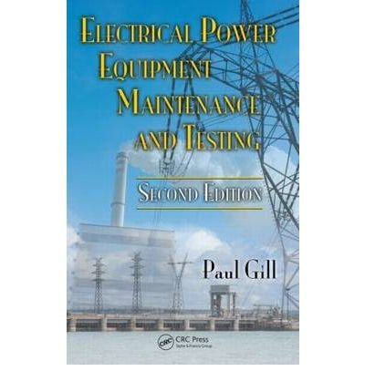 [(Electrical Power Equipment Maintenance and Testing)] [Author: Paul Gill] published on (January, 2009)