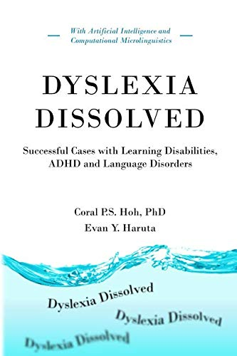 Dyslexia Dissolved: Successful Cases with Learning Disabilities, ADHD and Language Disorders (Assistive Technology For Speech And Language Disorders)