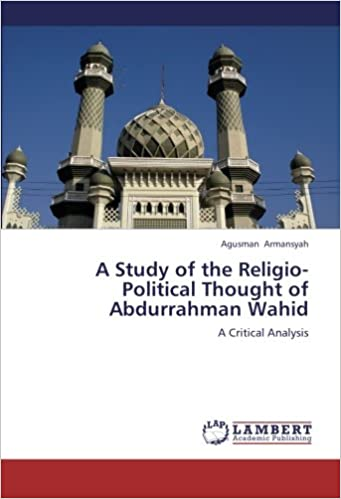 Book A Study of the Religio-Political Thought of Abdurrahman Wahid: A Critical Analysis