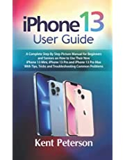 Iphone 13 User Guide: A Complete Step by Step Picture Manual for Beginners and Seniors on how to use their New Iphone 13 Mini, Iphone 13 Pro and Iphone 13 Pro Max with Tip, Tricks and Troubleshooting Common Problems