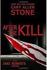 After the Kill: A Jake Roberts Novel (The Jake Roberts Series) Paperback