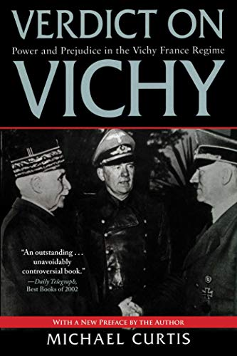 Verdict on Vichy: Power and Prejudice in the Vichy France Regime (Vichy France Old Guard And New Order)