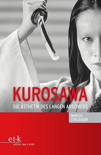 Kurosawa: Die Ästhetik des langen Abschieds Taschenbuch – 1. Mai 2014 Marcus Stiglegger edition text + kritik 3869163356 Japan