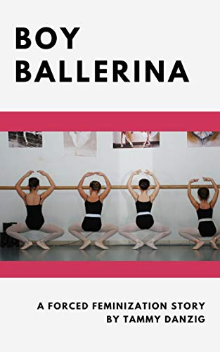 Boy Ballerina A Forced Feminization Story Kindle Edition
