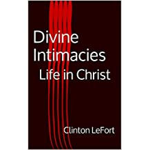 Divine Intimacies: Life in Christ