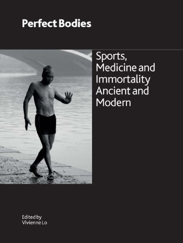 Perfect Bodies: Sports, Medicine and Immortality Ancient and Modern (Research Publication)