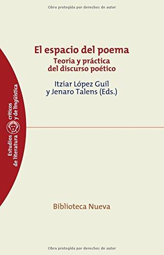 El espacio del poema: Teoría y práctica del discurso poético (Estudios críticos de Literatura y Lingüística) por López Guil, Itzíar,Jenaro Talens