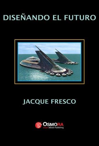 Descargar Libro Diseñando El Futuro Jacque Fresco