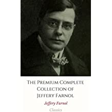 The Premium Complete Collection of Jeffery Farnol (Annotated): (Collection Includes Black Bartlemy's Treasure, Martin Conisby's Vengeance, The Amateur Gentleman, The Honourable Mr. Tawnish, & More)