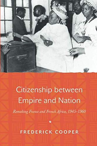 Citizenship between Empire and Nation: Remaking France and French Africa, 1945–1960 pdf