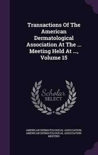 Transactions of the American Dermatological Association at the ... Meeting Held at ..., Volume 15 PDF