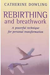 Rebirthing and Breathwork: A Powerful Technique for Transformation Paperback