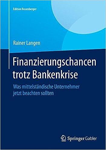 Finanzierungschancen trotz Bankenkrise: Was mittelständische Unternehmer jetzt beachten sollten (Edition Rosenberger)