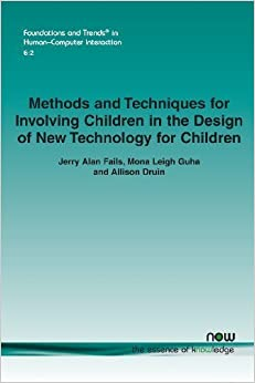 Book Methods and Techniques for Involving Children in the Design of New Technology for Children (Foundations and Trends(r) in Human-Computer Interaction) by Jerry Alan Fails (2013-10-25)