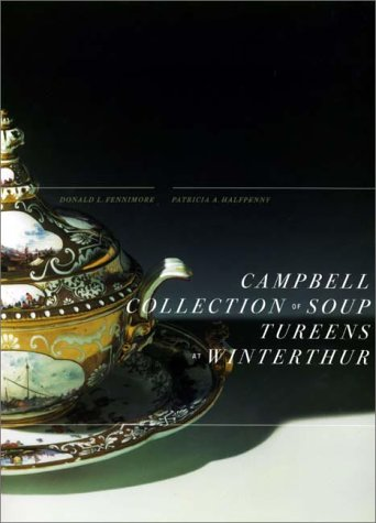 Campbell Collection of Soup Tureens at Winterthur (Winterthur Book) (Tureen Antique)