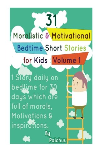 Download 31 Moralistic & Motivational Bedtime Short Stories for Kids: 1 Story daily on bedtime for 30 days which are full of morals, Motivations & inspirations ebook