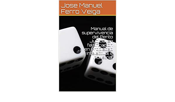 Manual de supervivencia del Perito Judicial en falsificación en Propiedad Intelectual e Industrial (Spanish Edition) - Kindle edition by Jose Manuel Ferro ...