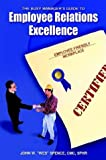 The Busy Manager's Guide to Employee Relations Excellence, John W. Spence, 1410770419