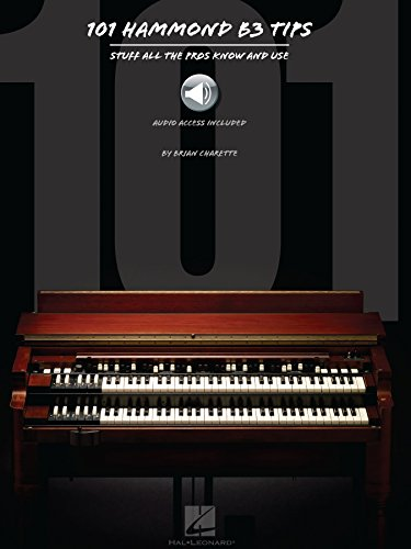 101 Hammond B-3 Tips: Stuff All the Pros Know and Use (Best Hammond Organ Players)