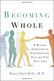 Becoming Whole: A Healing Companion to Ease Emotional Pain and Find Self-Love