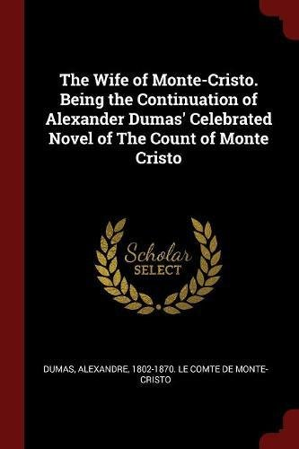 The Wife of Monte-Cristo. Being the Continuation of Alexander Dumas' Celebrated Novel of The Count of Monte Cristo